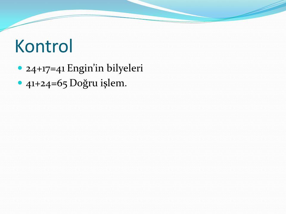 Kontrol 24+17=41 Engin'in bilyeleri 41+24=65 Doğru işlem.