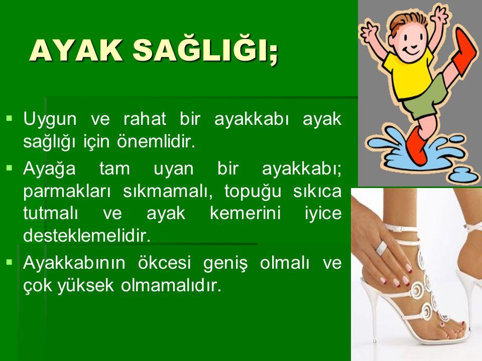 AYAK SAĞLIĞI;   Uygun ve rahat bir ayakkabı ayak sağlığı için önemlidir.   Ayağa tam uyan bir ayakkabı; parmakları sıkmamalı, topuğu sıkıca tutmal