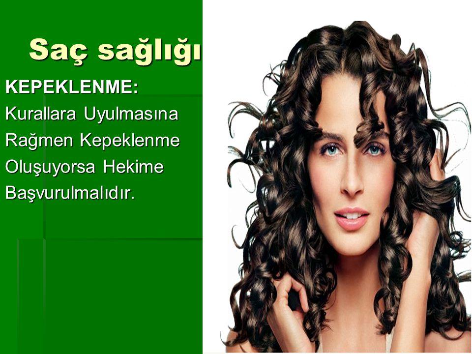 Saç sağlığı; KEPEKLENME: Kurallara Uyulmasına Rağmen Kepeklenme Oluşuyorsa Hekime Başvurulmalıdır.