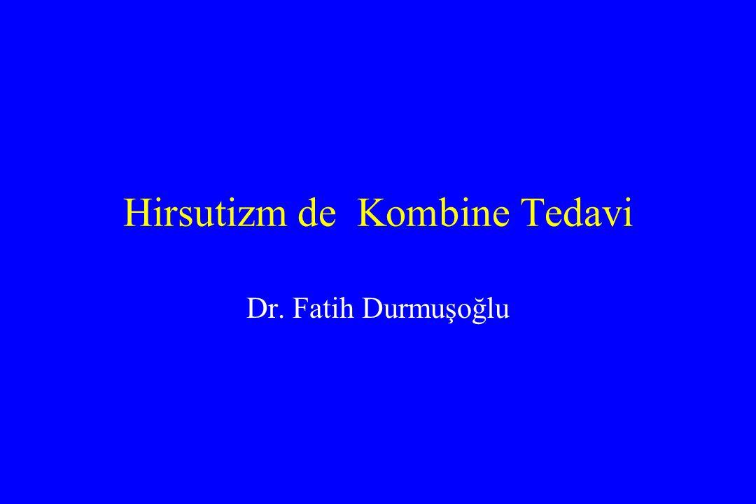 Hirsutizm de Kombine Tedavi Dr. Fatih Durmuşoğlu