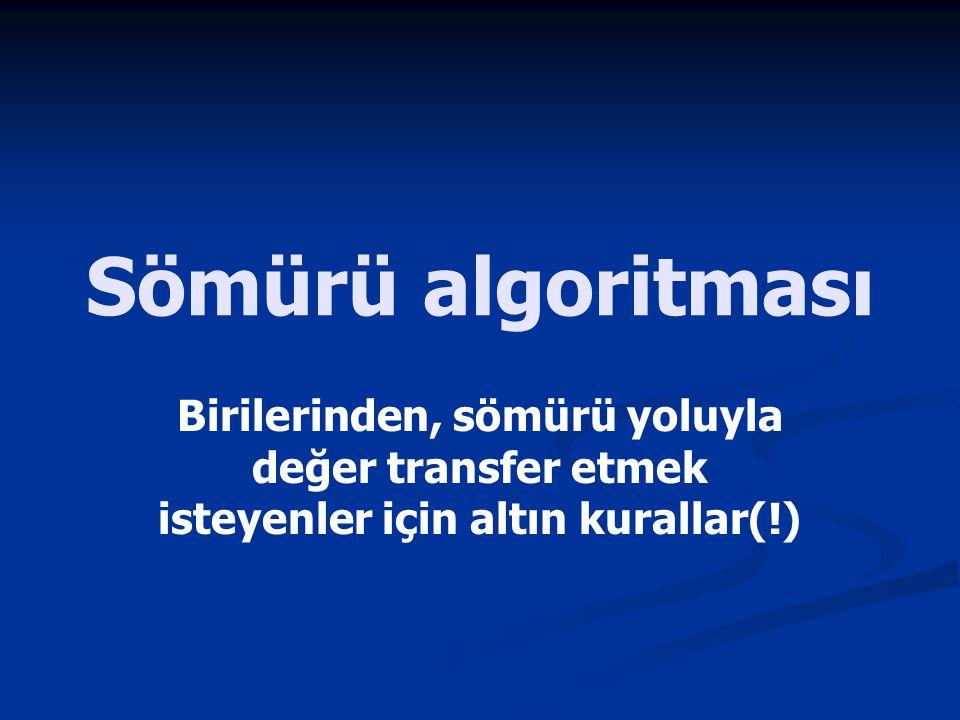 Sömürü algoritması Birilerinden, sömürü yoluyla değer transfer etmek isteyenler için altın kurallar(!)