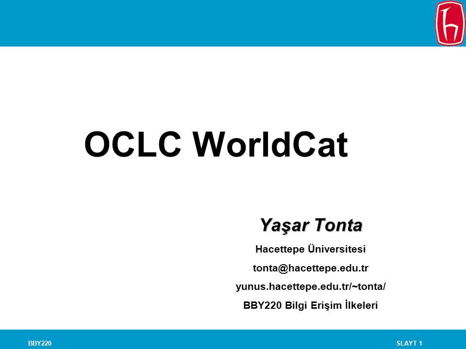 SLAYT 1BBY220 OCLC WorldCat Yaşar Tonta Hacettepe Üniversitesi tonta@hacettepe.edu.tr yunus.hacettepe.edu.tr/~tonta/ BBY220 Bilgi Erişim İlkeleri