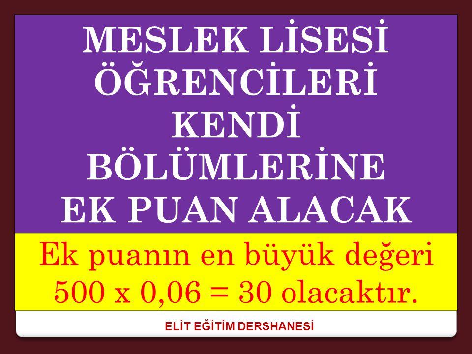 ELİT EĞİTİM DERSHANESİ MESLEK LİSESİ ÖĞRENCİLERİ KENDİ BÖLÜMLERİNE EK PUAN ALACAK Ek puanın en büyük değeri 500 x 0,06 = 30 olacaktır.