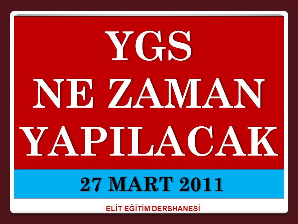 ELİT EĞİTİM DERSHANESİ YGS NE ZAMAN YAPILACAK 27 MART 2011 27 MART 2011