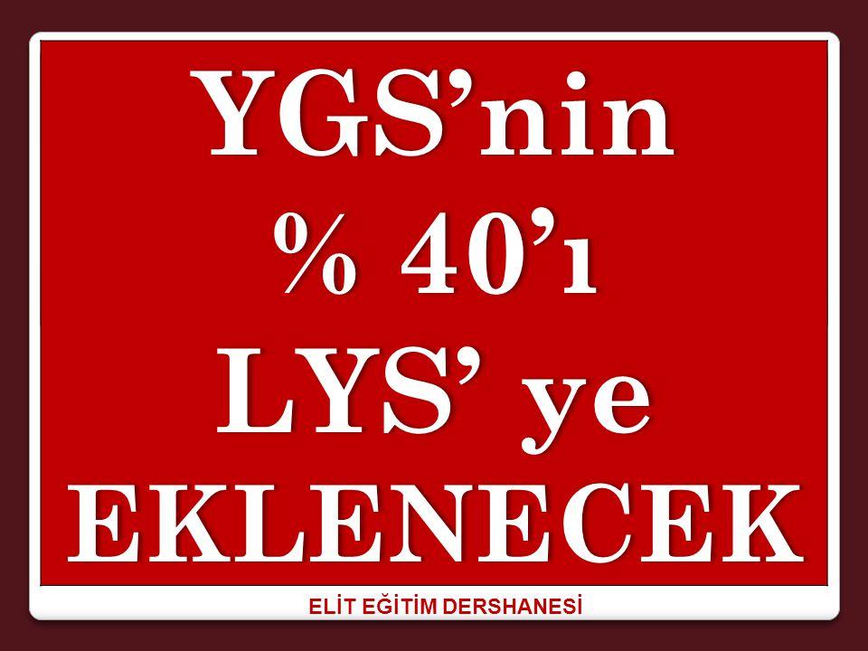 ELİT EĞİTİM DERSHANESİ YGS'nin % 40'ı% 40'ı LYS' ye EKLENECEK