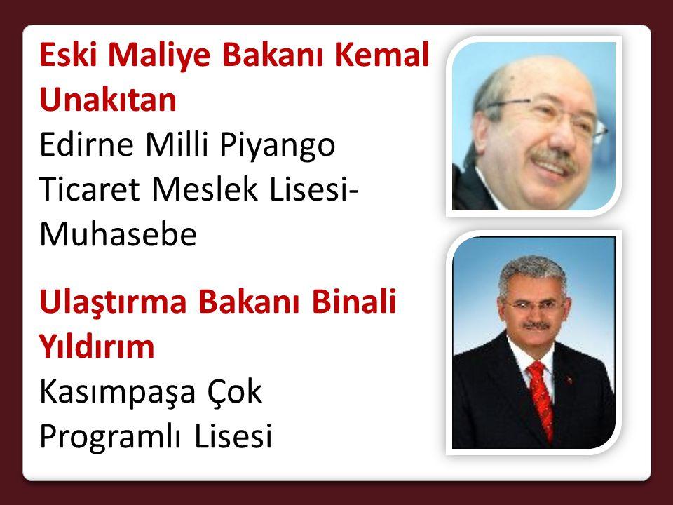 Eski Maliye Bakanı Kemal Unakıtan Edirne Milli Piyango Ticaret Meslek Lisesi- Muhasebe Ulaştırma Bakanı Binali Yıldırım Kasımpaşa Çok Programlı Lisesi