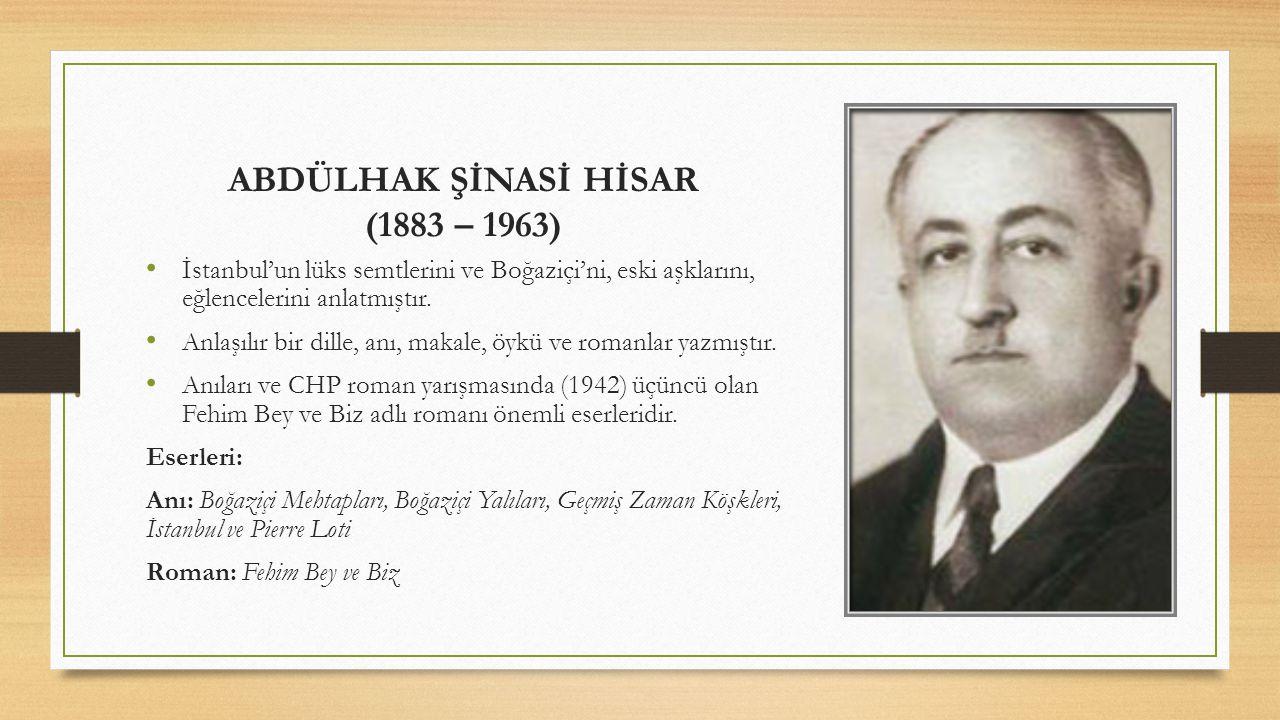 ABDÜLHAK ŞİNASİ HİSAR (1883 – 1963) İstanbul'un lüks semtlerini ve Boğaziçi'ni, eski aşklarını, eğlencelerini anlatmıştır. Anlaşılır bir dille, anı, m