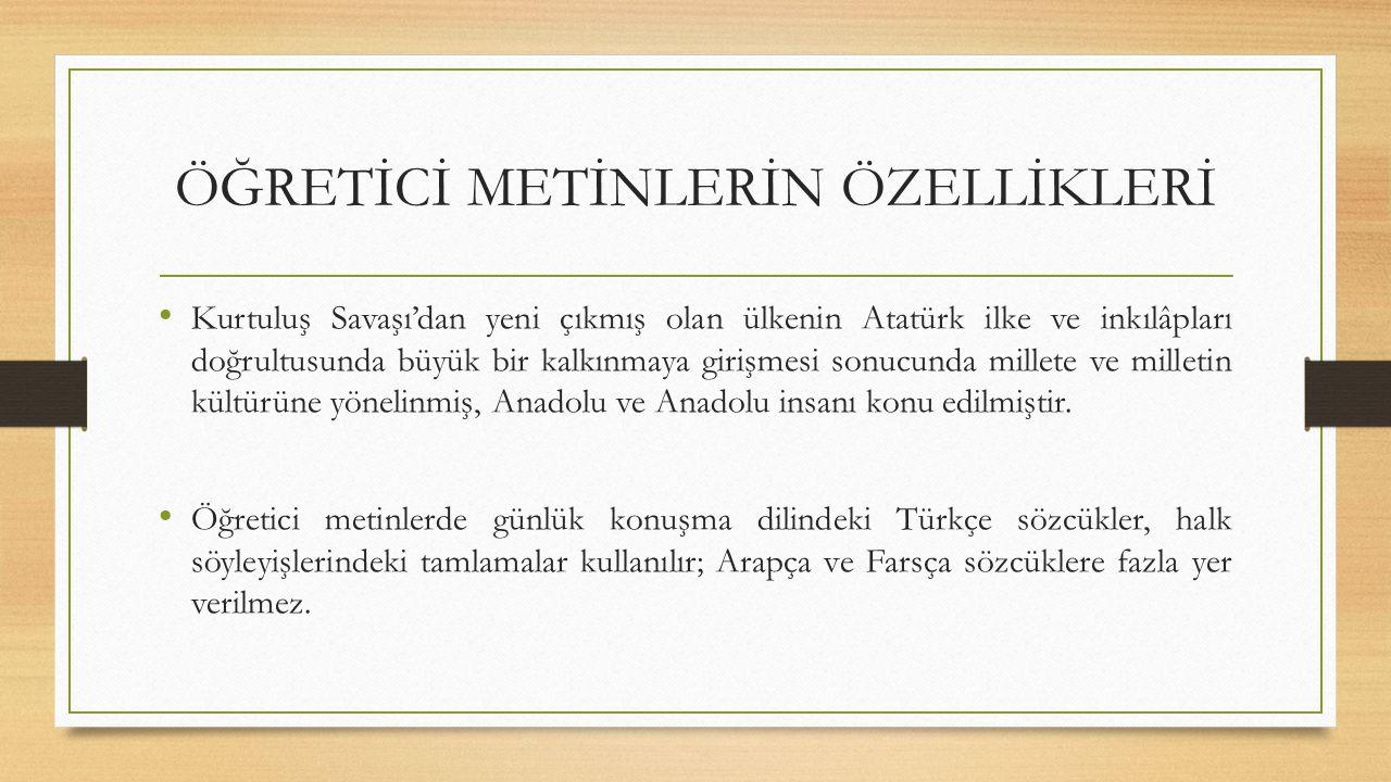 ÖĞRETİCİ METİNLERİN ÖZELLİKLERİ Kurtuluş Savaşı'dan yeni çıkmış olan ülkenin Atatürk ilke ve inkılâpları doğrultusunda büyük bir kalkınmaya girişmesi