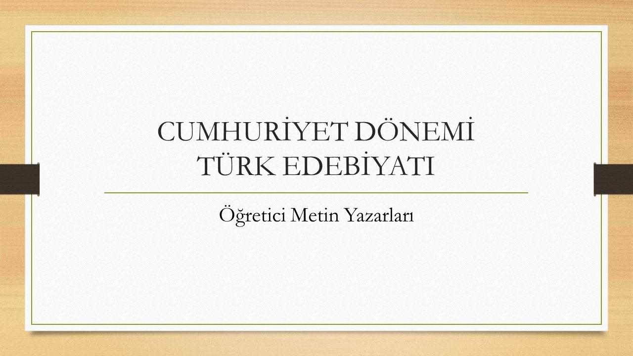 CUMHURİYET DÖNEMİ TÜRK EDEBİYATI Öğretici Metin Yazarları