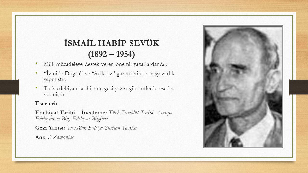 """İSMAİL HABİP SEVÜK (1892 – 1954) Milli mücadeleye destek veren önemli yazarlardandır. """"İzmir'e Doğru"""" ve """"Açıksöz"""" gazetelerinde başyazarlık yapmıştır"""
