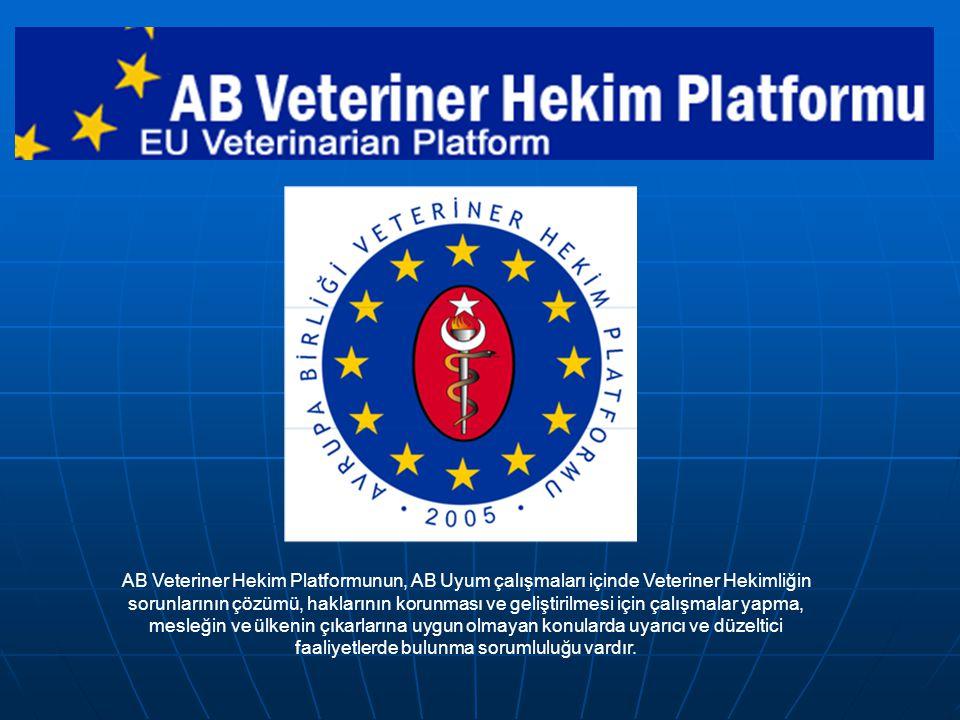 AB Veteriner Hekim Platformunun, AB Uyum çalışmaları içinde Veteriner Hekimliğin sorunlarının çözümü, haklarının korunması ve geliştirilmesi için çalı