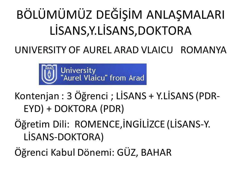BÖLÜMÜMÜZ DEĞİŞİM ANLAŞMALARI LİSANS,Y.LİSANS,DOKTORA UNIVERSITY OF AUREL ARAD VLAICU ROMANYA Kontenjan : 3 Öğrenci ; LİSANS + Y.LİSANS (PDR- EYD) + D