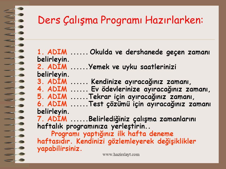 www.hazirslayt.com Ders Çalışma Programı Hazırlarken: 1. ADIM...... Okulda ve dershanede geçen zamanı belirleyin. 2. ADIM......Yemek ve uyku saatlerin