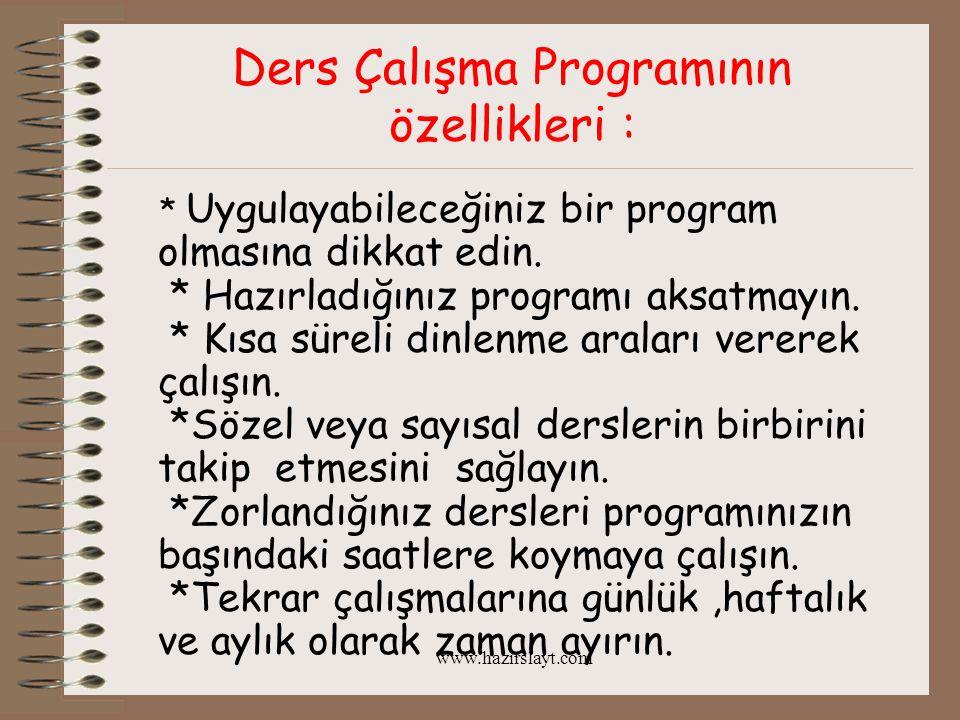 www.hazirslayt.com Ders Çalışma Programının özellikleri : * Uygulayabileceğiniz bir program olmasına dikkat edin. * Hazırladığınız programı aksatmayın