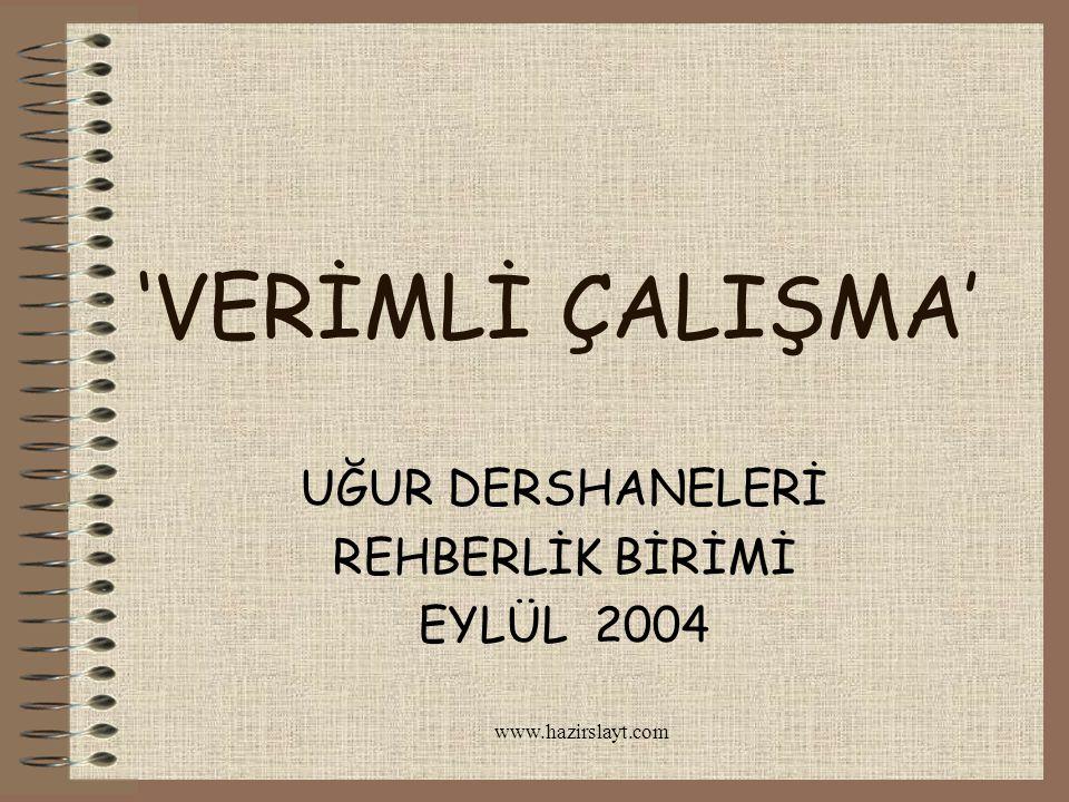 'VERİMLİ ÇALIŞMA' UĞUR DERSHANELERİ REHBERLİK BİRİMİ EYLÜL 2004
