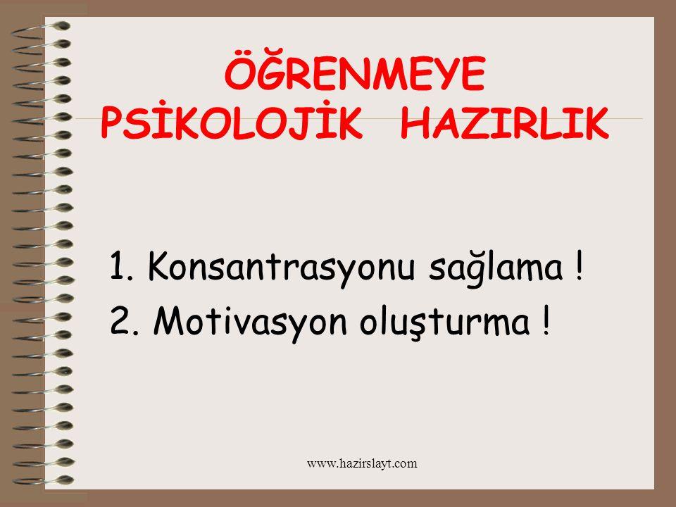www.hazirslayt.com ÖĞRENMEYE PSİKOLOJİK HAZIRLIK 1. Konsantrasyonu sağlama ! 2. Motivasyon oluşturma !