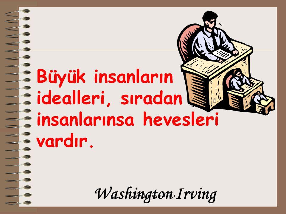 www.hazirslayt.com Büyük insanların idealleri, sıradan insanlarınsa hevesleri vardır. Washington Irving