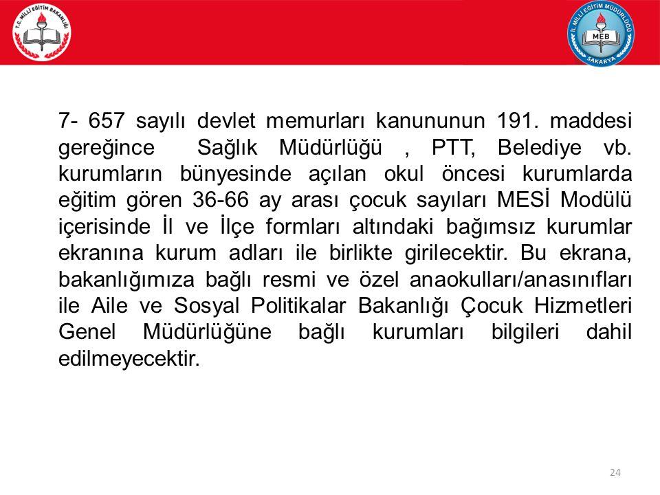 24 7- 657 sayılı devlet memurları kanununun 191. maddesi gereğince Sağlık Müdürlüğü, PTT, Belediye vb. kurumların bünyesinde açılan okul öncesi kuruml