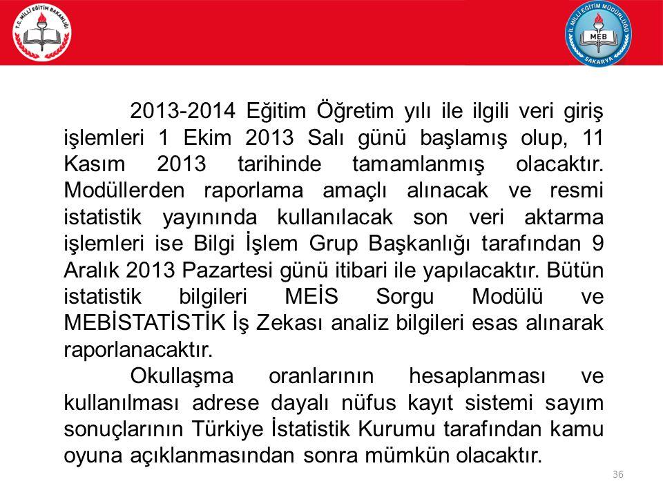 36 2013-2014 Eğitim Öğretim yılı ile ilgili veri giriş işlemleri 1 Ekim 2013 Salı günü başlamış olup, 11 Kasım 2013 tarihinde tamamlanmış olacaktır. M