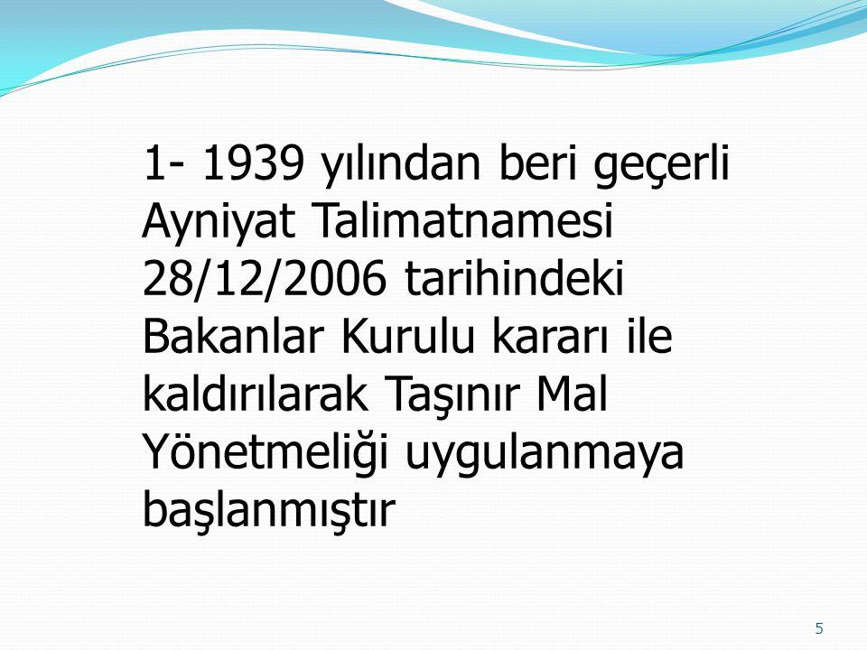 5 1- 1939 yılından beri geçerli Ayniyat Talimatnamesi 28/12/2006 tarihindeki Bakanlar Kurulu kararı ile kaldırılarak Taşınır Mal Yönetmeliği uygulanma