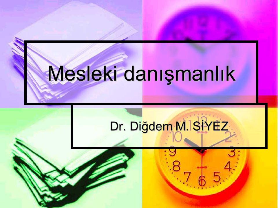 Mesleki danışmanlık Dr. Diğdem M. SİYEZ