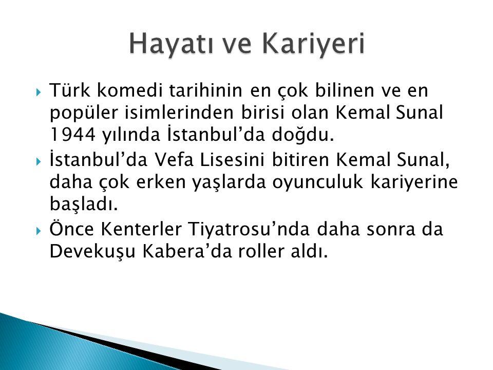  Türk komedi tarihinin en çok bilinen ve en popüler isimlerinden birisi olan Kemal Sunal 1944 yılında İstanbul'da doğdu.  İstanbul'da Vefa Lisesini