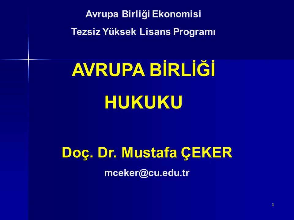1 AVRUPA BİRLİĞİ HUKUKU Doç. Dr. Mustafa ÇEKER mceker@cu.edu.tr Avrupa Birliği Ekonomisi Tezsiz Yüksek Lisans Programı