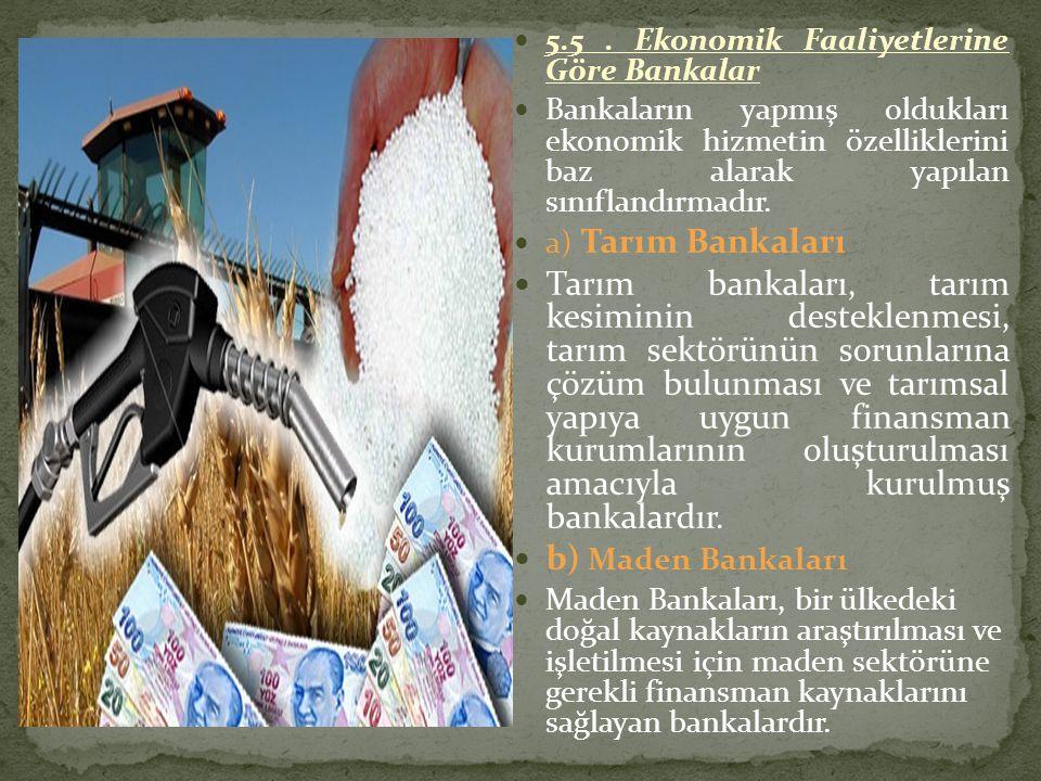 5.5. Ekonomik Faaliyetlerine Göre Bankalar Bankaların yapmış oldukları ekonomik hizmetin özelliklerini baz alarak yapılan sınıflandırmadır. a) Tarım B