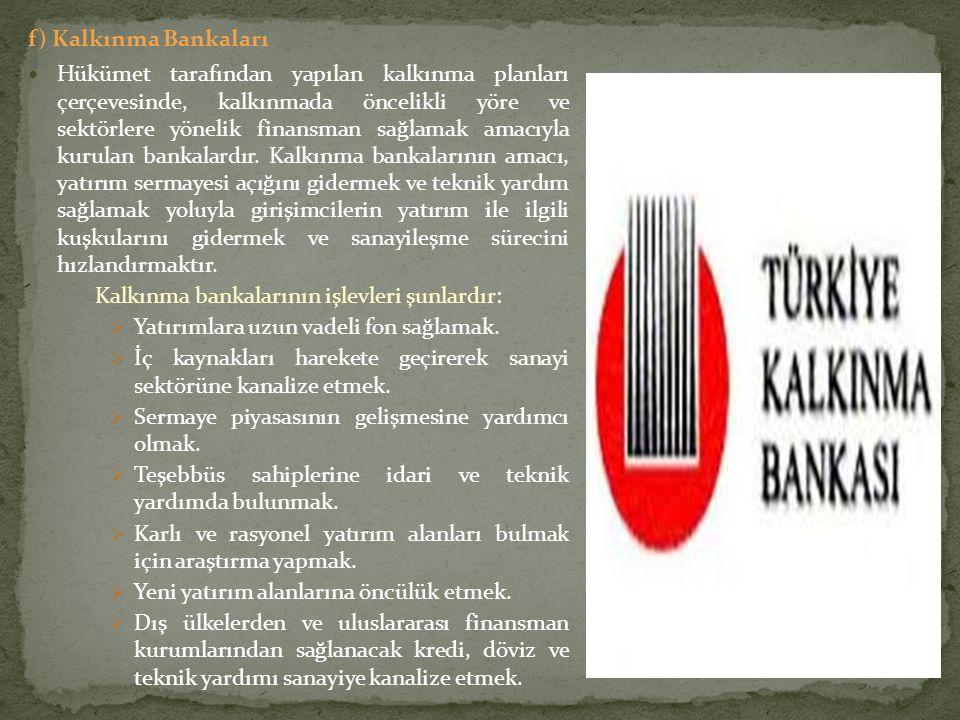 f) Kalkınma Bankaları Hükümet tarafından yapılan kalkınma planları çerçevesinde, kalkınmada öncelikli yöre ve sektörlere yönelik finansman sağlamak am