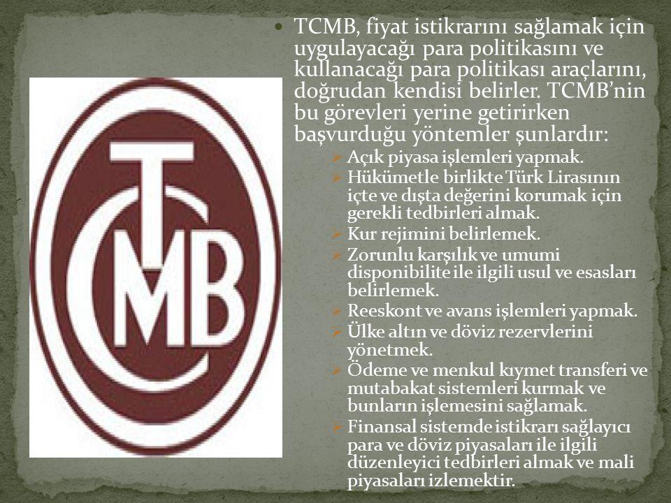 TCMB, fiyat istikrarını sağlamak için uygulayacağı para politikasını ve kullanacağı para politikası araçlarını, doğrudan kendisi belirler. TCMB'nin bu