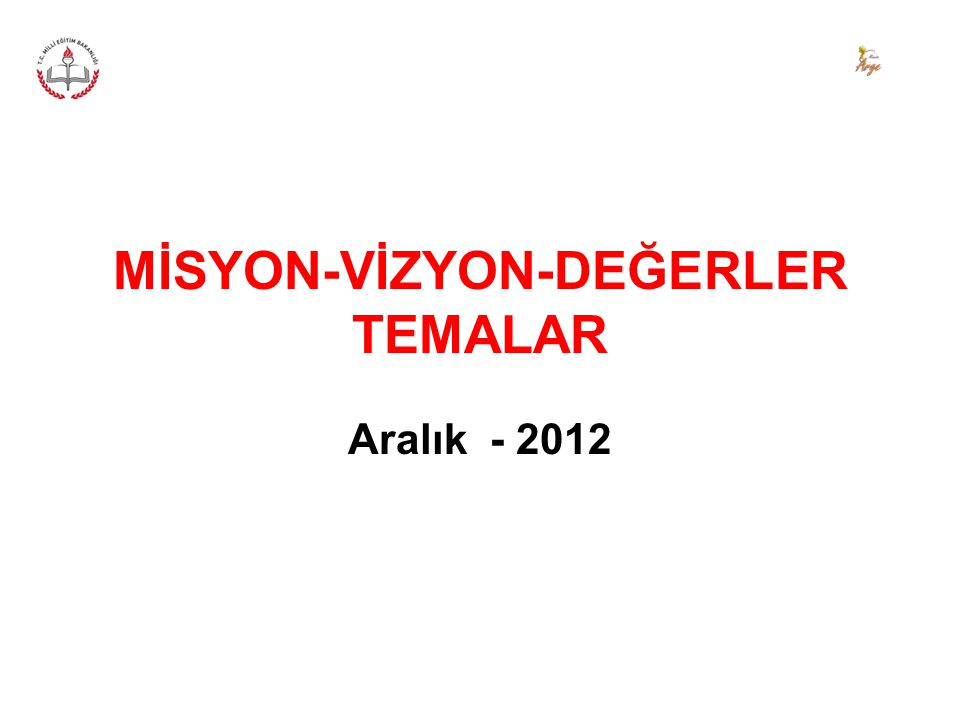 MİSYON-VİZYON-DEĞERLER TEMALAR Aralık - 2012