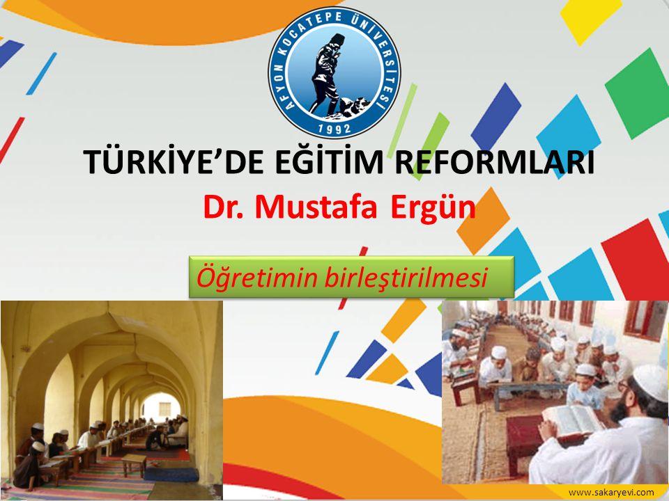 TÜRKİYE'DE EĞİTİM REFORMLARI Dr. Mustafa Ergün Öğretimin birleştirilmesi www.sakaryevi.com