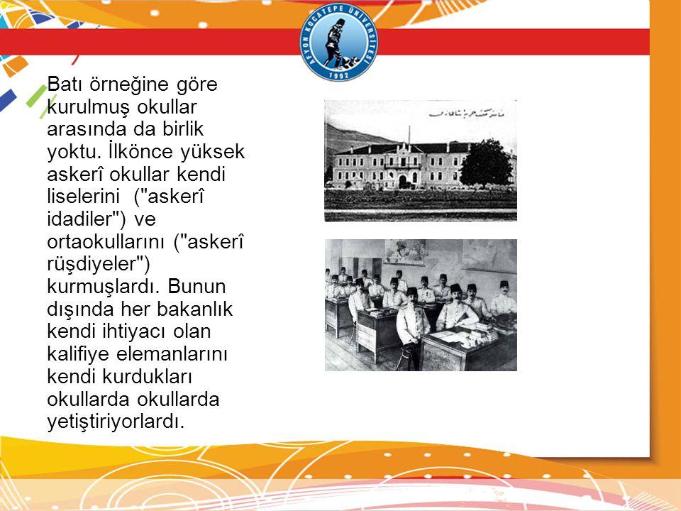 Batı örneğine göre kurulmuş okullar arasında da birlik yoktu. İlkönce yüksek askerî okullar kendi liselerini (