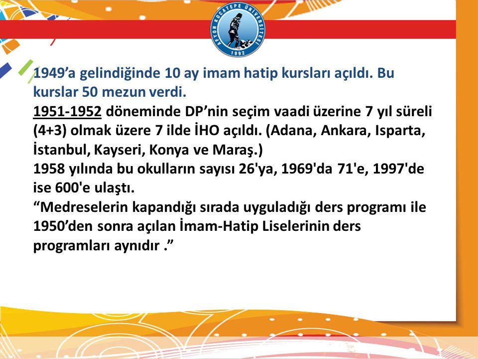 1949'a gelindiğinde 10 ay imam hatip kursları açıldı. Bu kurslar 50 mezun verdi. 1951-1952 döneminde DP'nin seçim vaadi üzerine 7 yıl süreli (4+3) olm
