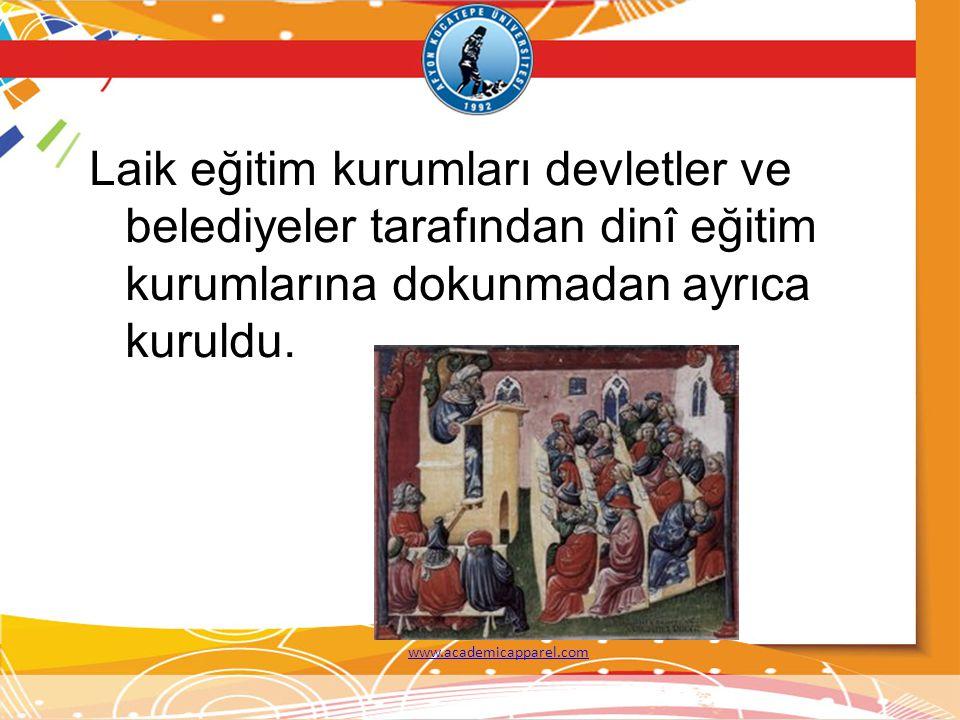 Laik eğitim kurumları devletler ve belediyeler tarafından dinî eğitim kurumlarına dokunmadan ayrıca kuruldu. www.academicapparel.com