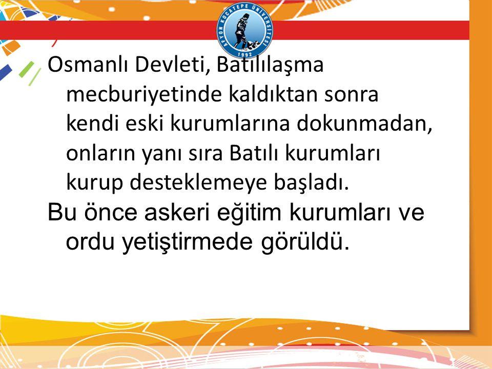 Osmanlı Devleti, Batılılaşma mecburiyetinde kaldıktan sonra kendi eski kurumlarına dokunmadan, onların yanı sıra Batılı kurumları kurup desteklemeye b