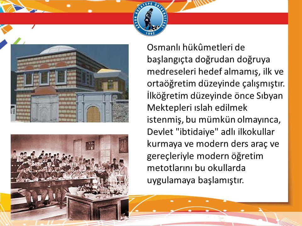 Osmanlı hükûmetleri de başlangıçta doğrudan doğruya medreseleri hedef almamış, ilk ve ortaöğretim düzeyinde çalışmıştır. İlköğretim düzeyinde önce Sıb