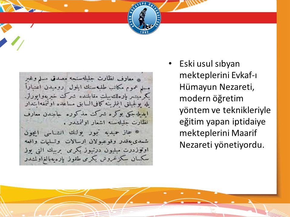 Eski usul sıbyan mekteplerini Evkaf-ı Hümayun Nezareti, modern öğretim yöntem ve teknikleriyle eğitim yapan iptidaiye mekteplerini Maarif Nezareti yön