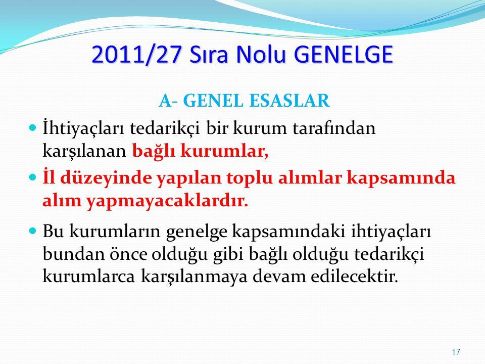 2011/27 Sıra Nolu GENELGE A- GENEL ESASLAR İhtiyaçları tedarikçi bir kurum tarafından karşılanan bağlı kurumlar, İl düzeyinde yapılan toplu alımlar ka