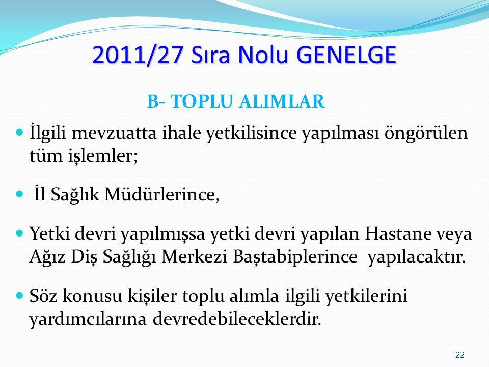 2011/27 Sıra Nolu GENELGE B- TOPLU ALIMLAR İlgili mevzuatta ihale yetkilisince yapılması öngörülen tüm işlemler; İl Sağlık Müdürlerince, Yetki devri y