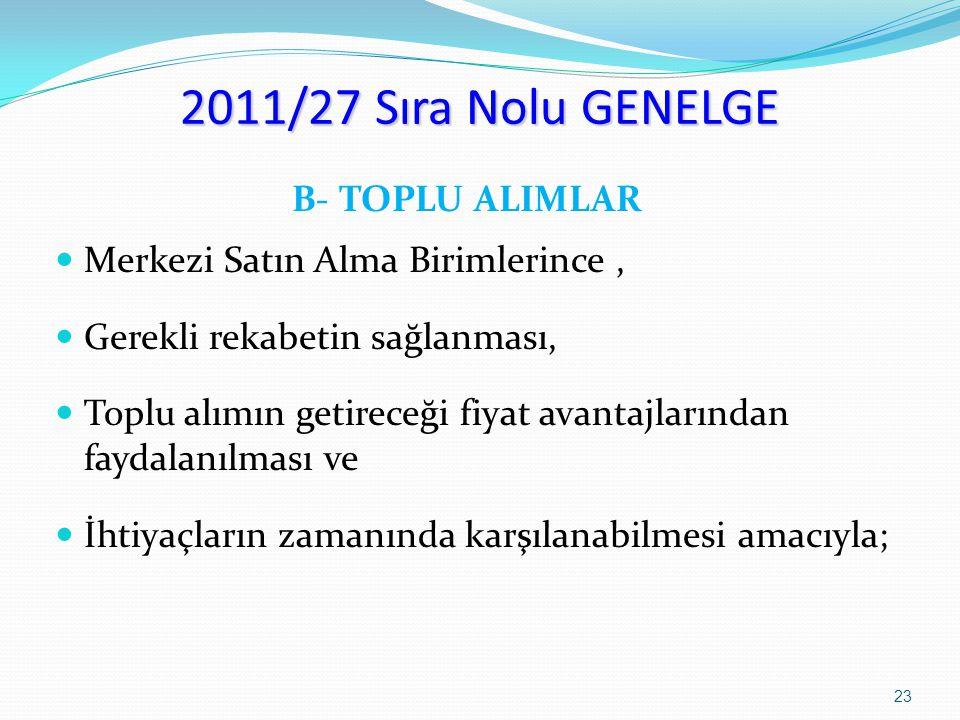2011/27 Sıra Nolu GENELGE B- TOPLU ALIMLAR Merkezi Satın Alma Birimlerince, Gerekli rekabetin sağlanması, Toplu alımın getireceği fiyat avantajlarında