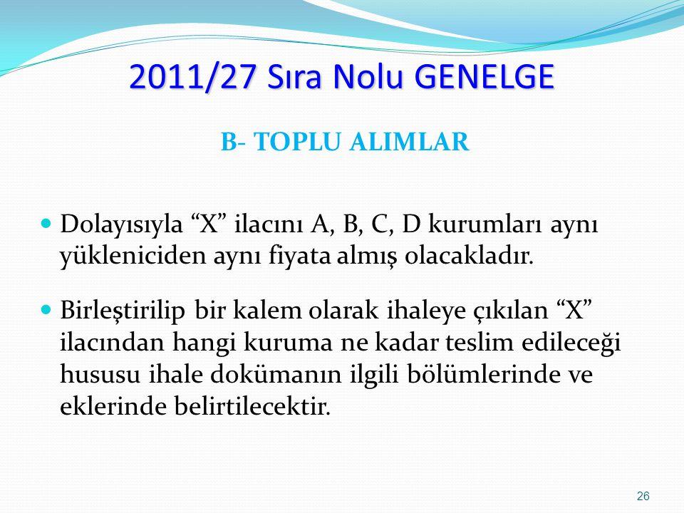 """2011/27 Sıra Nolu GENELGE B- TOPLU ALIMLAR Dolayısıyla """"X"""" ilacını A, B, C, D kurumları aynı yükleniciden aynı fiyata almış olacakladır. Birleştirilip"""