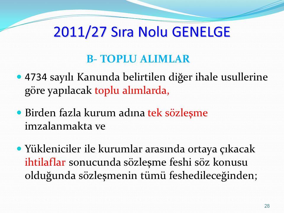 2011/27 Sıra Nolu GENELGE B- TOPLU ALIMLAR 4734 sayılı Kanunda belirtilen diğer ihale usullerine göre yapılacak toplu alımlarda, Birden fazla kurum ad