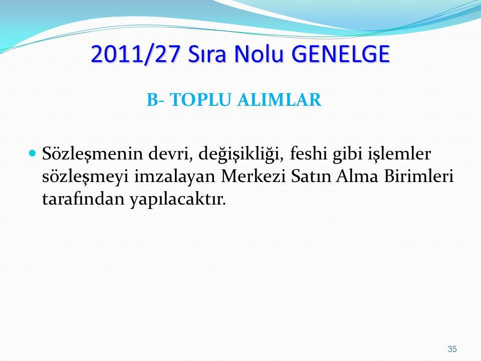 2011/27 Sıra Nolu GENELGE B- TOPLU ALIMLAR Sözleşmenin devri, değişikliği, feshi gibi işlemler sözleşmeyi imzalayan Merkezi Satın Alma Birimleri taraf