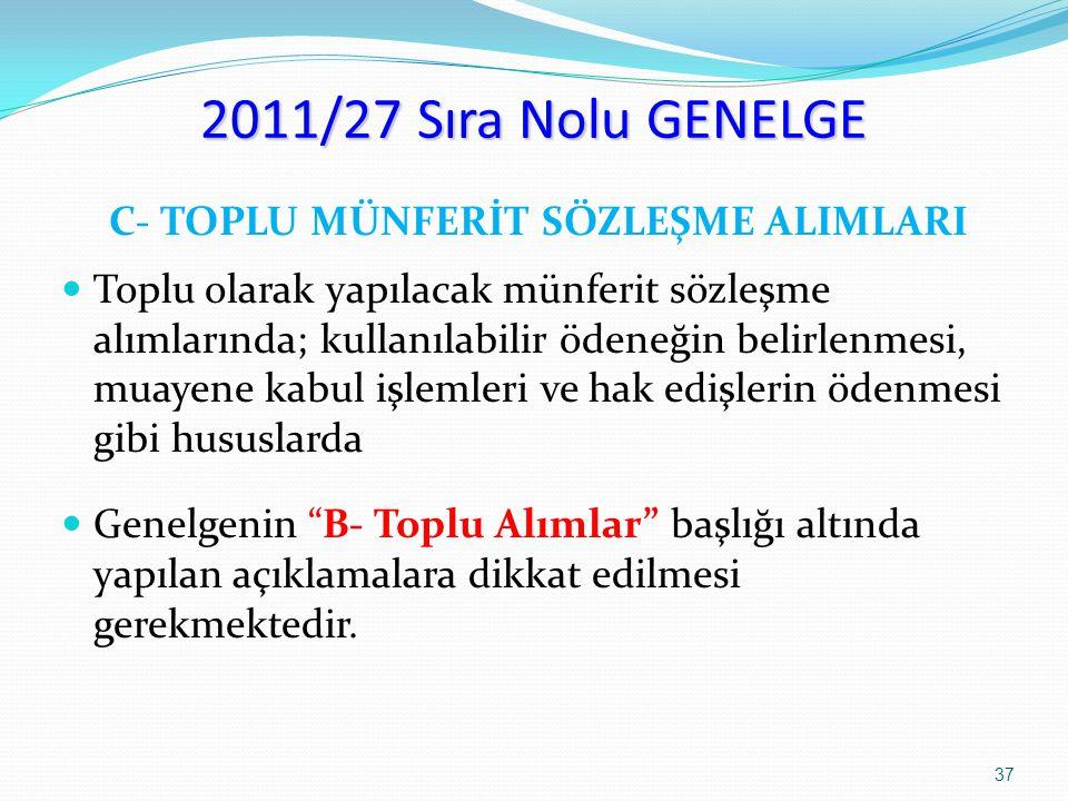 2011/27 Sıra Nolu GENELGE C- TOPLU MÜNFERİT SÖZLEŞME ALIMLARI Toplu olarak yapılacak münferit sözleşme alımlarında; kullanılabilir ödeneğin belirlenme