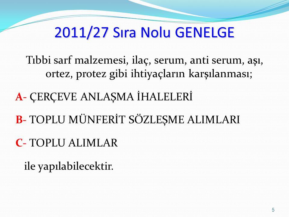 2011/27 Sıra Nolu GENELGE B- TOPLU ALIMLAR Dolayısıyla X ilacını A, B, C, D kurumları aynı yükleniciden aynı fiyata almış olacakladır.