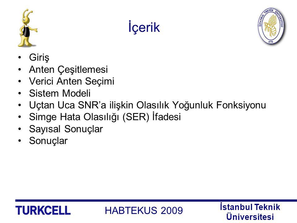 HABTEKUS 2009 İstanbul Teknik Üniversitesi İçerik Giriş Anten Çeşitlemesi Verici Anten Seçimi Sistem Modeli Uçtan Uca SNR'a ilişkin Olasılık Yoğunluk