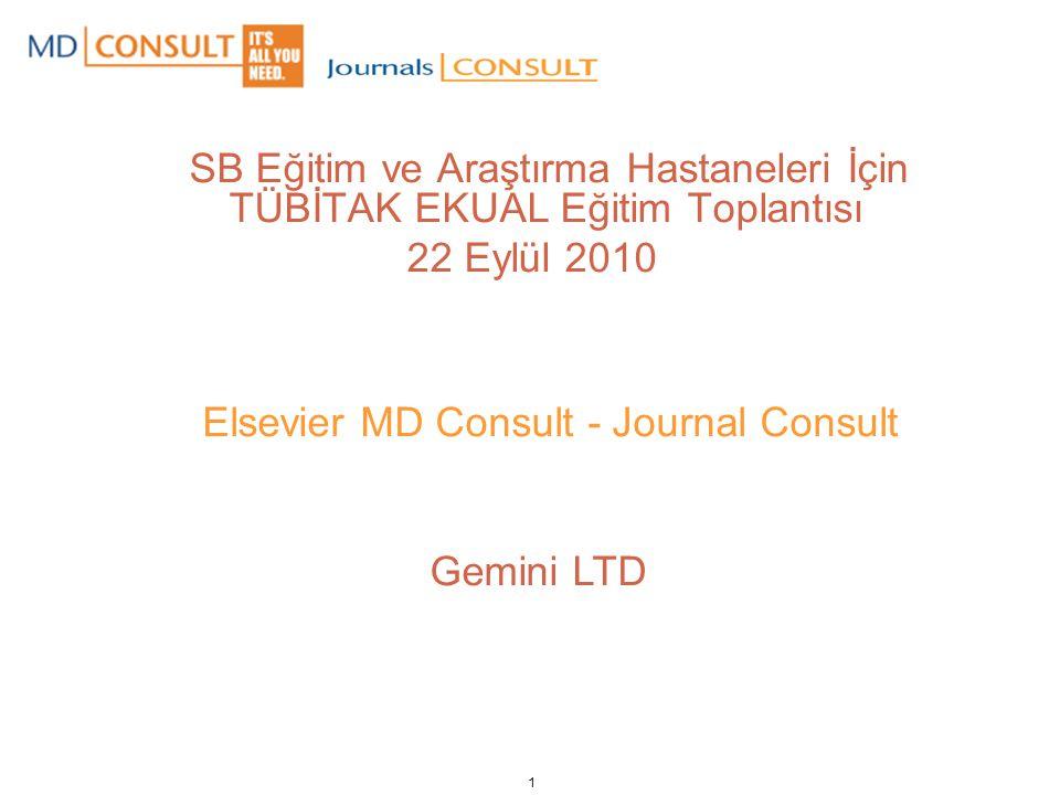 1 SB Eğitim ve Araştırma Hastaneleri İçin TÜBİTAK EKUAL Eğitim Toplantısı 22 Eylül 2010 Elsevier MD Consult - Journal Consult Gemini LTD