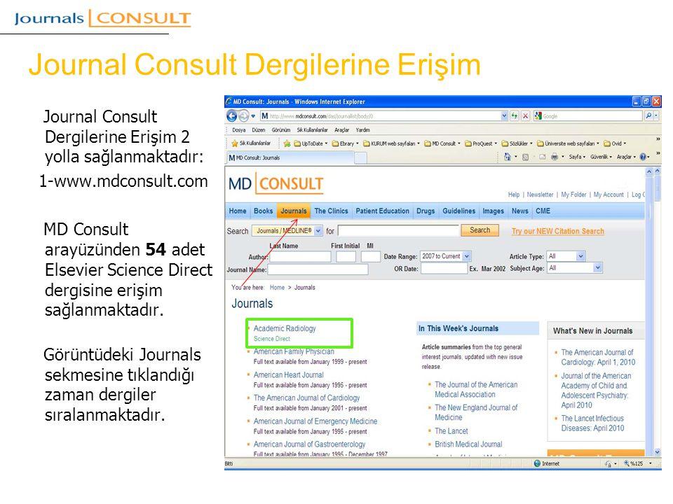 Journal Consult Dergilerine Erişim Journal Consult Dergilerine Erişim 2 yolla sağlanmaktadır: 1-www.mdconsult.com MD Consult arayüzünden 54 adet Elsevier Science Direct dergisine erişim sağlanmaktadır.