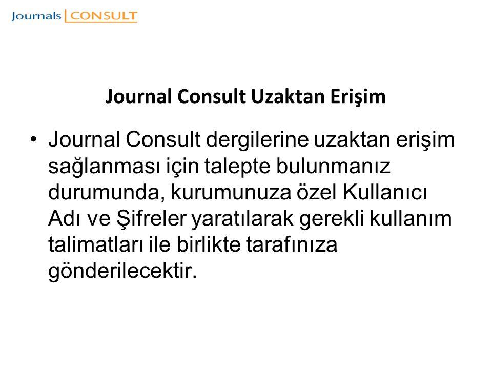 Journal Consult Uzaktan Erişim Journal Consult dergilerine uzaktan erişim sağlanması için talepte bulunmanız durumunda, kurumunuza özel Kullanıcı Adı ve Şifreler yaratılarak gerekli kullanım talimatları ile birlikte tarafınıza gönderilecektir.